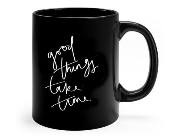good things take time mug